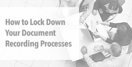 Lock Down Document Recording Processes